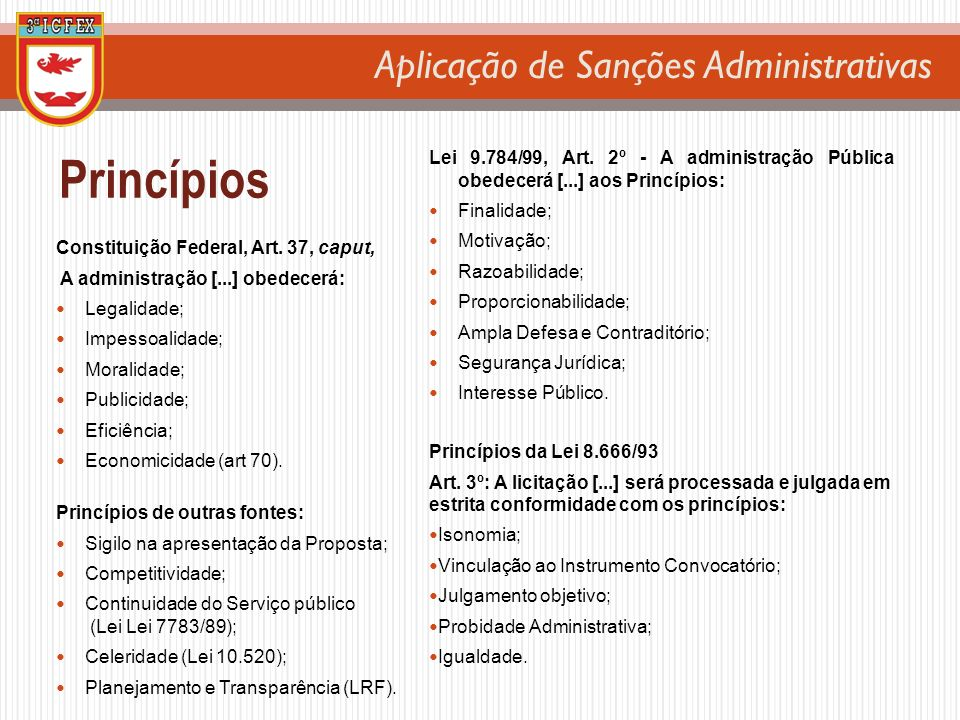 Princípios Lei 9.784/99, Art. 2º - A administração Pública obedecerá [...] aos Princípios: Finalidade;